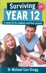 Surviving Year 12 : A Sanity Kit for Students and their Parents - Second Edition - Michael Carr-Gregg