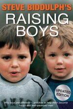 Steve Biddulph's Raising Boys : 4th Edition : Why Boys are Different - and How to HelpThem Become Happy and Well-Balanced Men - Steve Biddulph
