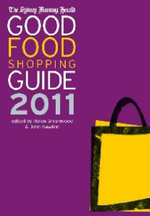 The Sydney Morning Herald Good Food Shopping Guide 2011 - Greenwood Helen