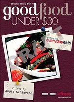 The Sydney Morning Herald Good Food Under $30 : Best Meals in Sydney for Under $30 - Allen & Unwin