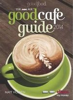 The Age Good Cafe Guide 2014 - Matt Holden