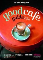 The Sydney Morning Herald Good Cafe Guide 2014 - Georgia Waters