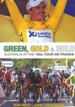 Green, Gold and Bold : Australia at the 100th Tour De France - Ron Reed