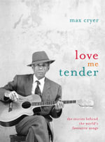 Love Me Tender : the Stories Behind the World's Favourite Songs - Max Cryer