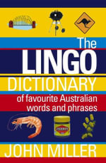 The Lingo Dictionary of Favourite Australian Words and Phrases - John (John Frederick) Miller