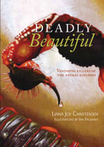 Deadly Beautiful : Vanishing Killers of the Animal Kingdom - Liana Joy Christensen