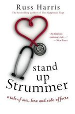 Stand Up Strummer : A Tale of Sex, Love and Side-effects :  A Tale of Sex, Love and Side-Effects - Dr. Russ Harris