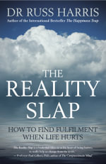 The Reality Slap : How to Find Fulfilment When Life Hurts - Russ Harris