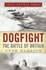 Dogfight : The Battle of Britain - Adam R.A. Claasen