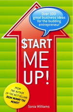 Start Me Up! : Over 100 Great Business Ideas for the Budding Entrepreneur - Sonia Williams