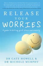 Release Your Worries  :  A Guide to Letting Go of Stress and Anxiety - Dr. Cate Howell