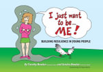I Just Want To Be... Me! : Building Resilience In Young People - Timothy Bowden