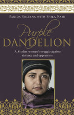 Purple Dandelion : A Muslim Woman's Struggle Against Violence and Oppression - Farida Sultana