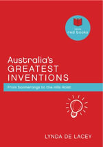Australia's Greatest Inventions : From Boomerangs to the Hills Hoist - Lynda de Lacey