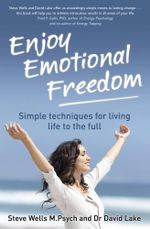 Enjoy Emotional Freedom : Simple Techniques for Living Life to the Full - Dr David Lake