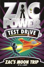 Zac Power Test Drive : Zac's Moon Trip : Zac Power Test Drive Series : Book 1 - H. I. Larry