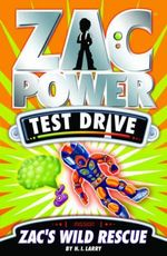 Zac Power Test Drive : Zac's Wild Rescue : Zac Power Test Drive Series : Book 2 - H. I. Larry