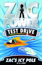 Zac Power Test Drive : Zac's Icy Pole : Zac Power Test Drive Series : Book 3 - H. I. Larry