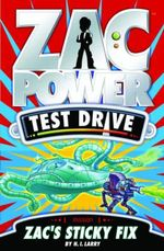 Zac Power Test Drive : Zac's Sticky Fix : Zac Power Test Drive Series : Book 4 - H. I. Larry