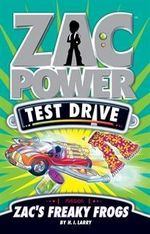 Zac Power Test Drive : Zac's Freaky Frogs : Zac Power Test Drive Series : Book 5 - H. I. Larry
