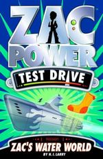 Zac Power Test Drive : Zac's Water World : Zac Power Test Drive Series : Book 10 - H. I. Larry