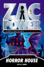 Zac Power : Horror House : Zac Power Series : Book 18 - H. I. Larry