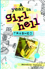 A Year In Girl Hell #4 : Trashed - Meredith Costain