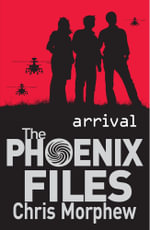 Phoenix Files Book 1 : Arrival - Chris Morphew