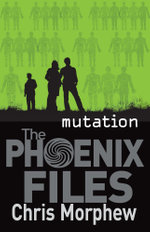 Phoenix Files Book 3 : Mutation  - Chris Morphew
