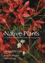 Australian Native Plants : 6th Edition - John W. Wrigley
