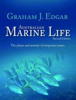 Australian Marine Life : The Plants and Animals of Temperate Waters - Graham Edgar