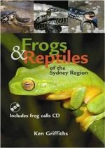 Frogs & Reptiles of the Sydney Region : Includes Frog Calls CD - Ken Griffiths