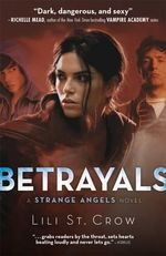 Betrayals : Strange Angels Series : Book 2 - Lili St. Crow