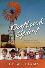 Outback Spirit : Inspiring True Stories of Australia's Unsung Heroes :  Inspiring True Stories of Australia's Unsung Heroes - Sue Williams
