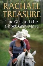 The Girl and the Ghost - Grey Mare - Rachael Treasure