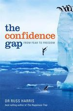 The Confidence Gap : From Fear to Freedom - Dr. Russ Harris