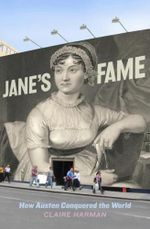 Jane's Fame: How Jane Austen Conquered the World :  How Jane Austen Conquered the World - Claire Harman