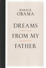 Dreams from My Father : A Story of Race and Inheritance - Barack Obama