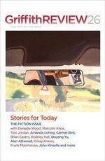 Griffith Review 26 : Stories for Today : The Fiction Issue :  The Griffith Review 26