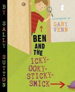 Ben and the Icky-Ooky-Sticky-Smick - Sally Sutton