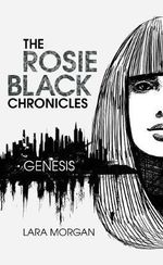 Genesis : The Rosie Black Chronicles Series : Book 1  - Lara Morgan