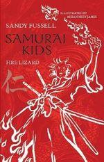 Samurai Kids : Fire Lizard : Samurai Kids Series : Book 5 - Sandy Fussell