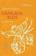Samurai Kids : Golden Bat : Samurai Kids Series : Book 6 - Sandy Fussell