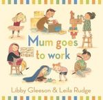 Mum Goes to Work - Libby Gleeson