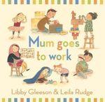 Mum Goes to Work - Libby Gleeson