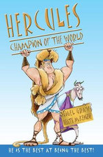 Hercules, Champion of the World : He is the Best at Being the Best! - Nigel Gray