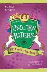 Willow's Challenge : Unicorn Riders Series : Book 2 - Aleesah Darlison