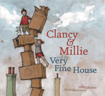 Clancy and Millie and the Very Fine House - Libby Gleeson