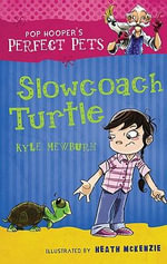 Slowcoach Turtle : Pop Hooper's Perfect Pets Series : Book 3 - Kyle Mewburn