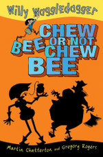Chew Bee or Not Chew Bee : Willy Waggledagger - Martin Chatterton